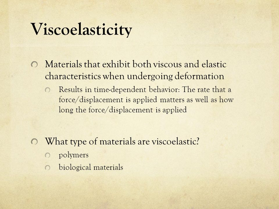 Viscoelasticity Materials that exhibit both viscous and elastic characteristics when undergoing deformation.