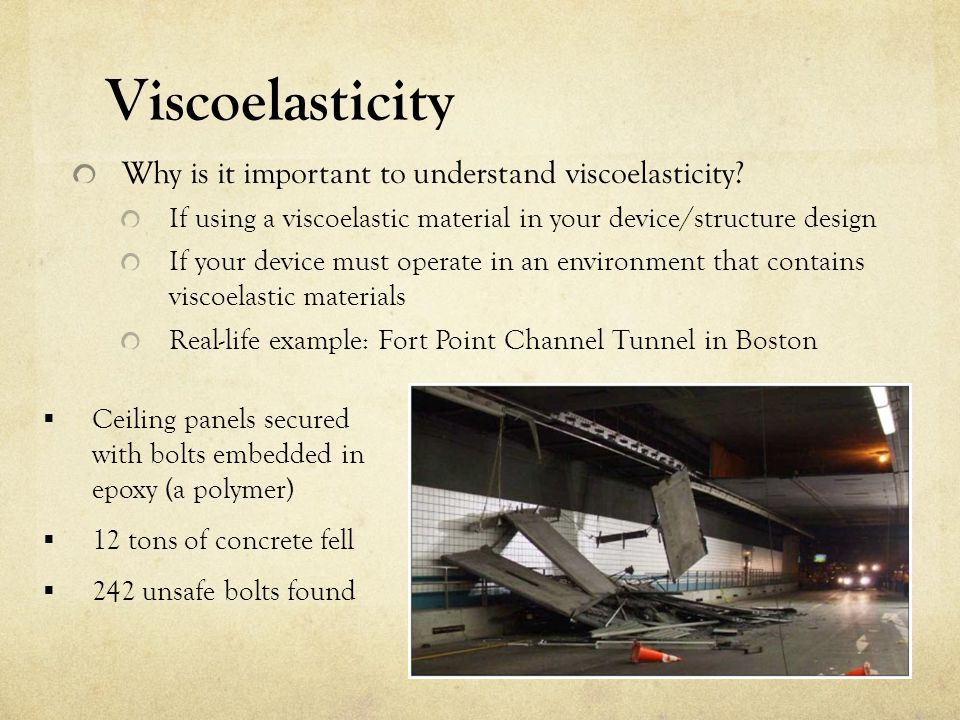 Viscoelasticity Why is it important to understand viscoelasticity