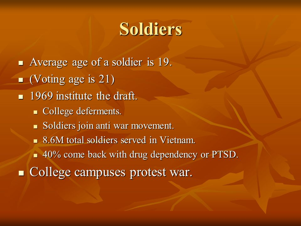 Soldiers College campuses protest war. Average age of a soldier is 19.