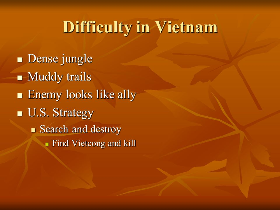 Difficulty in Vietnam Dense jungle Muddy trails Enemy looks like ally