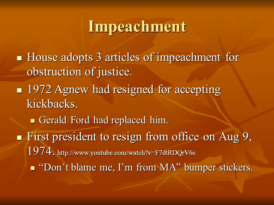 Impeachment House adopts 3 articles of impeachment for obstruction of justice. 1972 Agnew had resigned for accepting kickbacks.