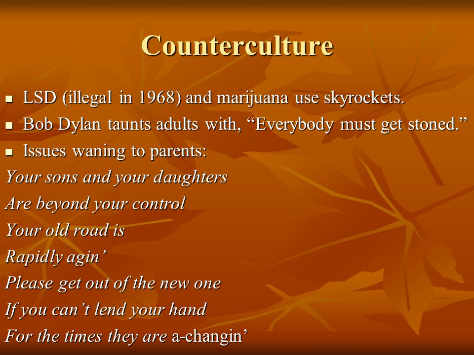 Counterculture LSD (illegal in 1968) and marijuana use skyrockets.