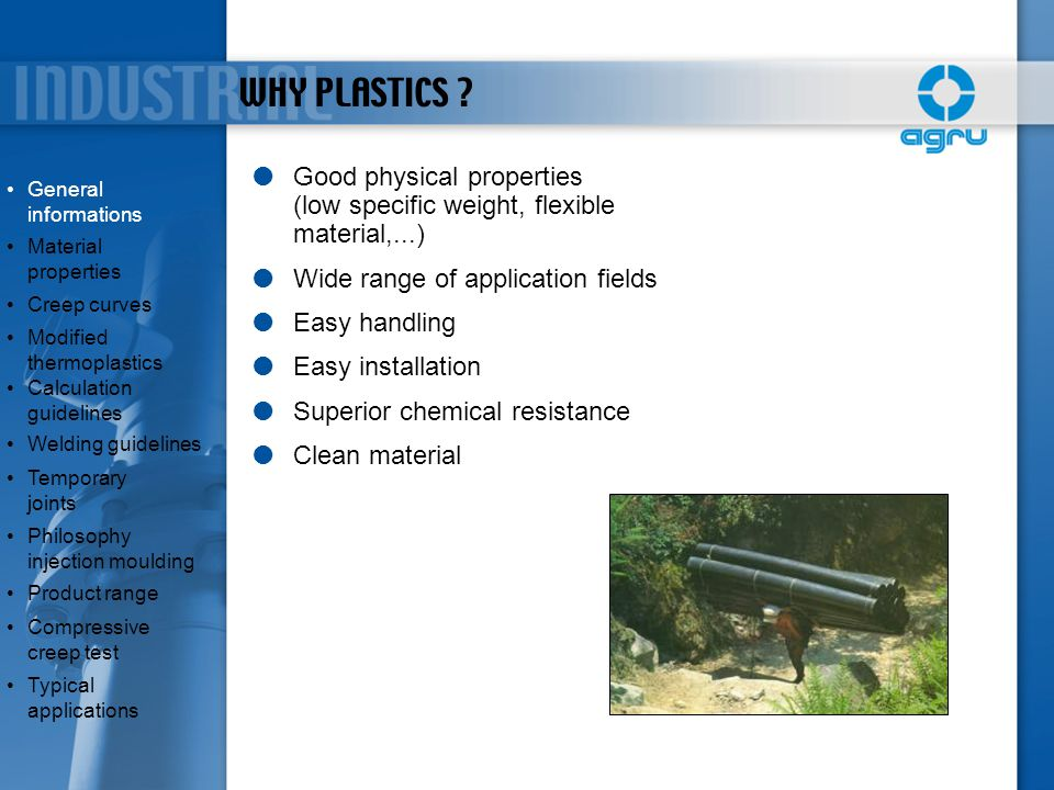 WHY PLASTICS Good physical properties (low specific weight, flexible material,...) Wide range of application fields.