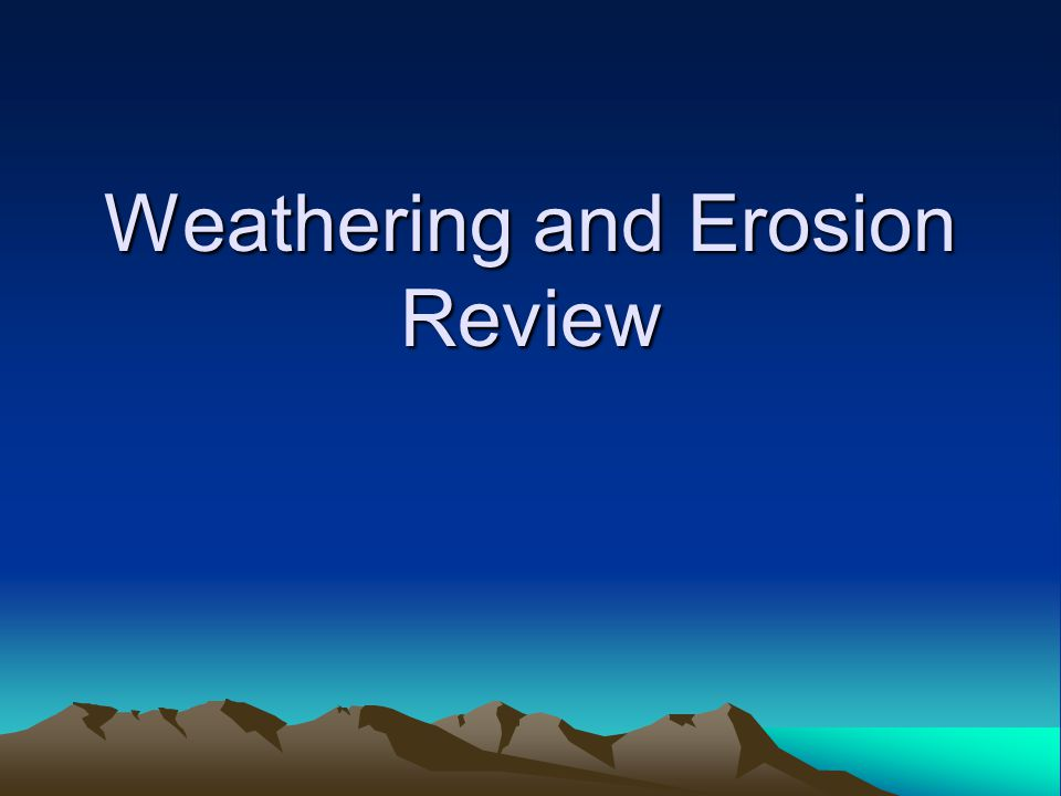 Weathering and Erosion Review