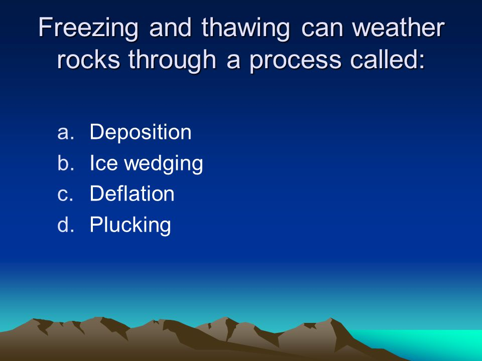 Freezing and thawing can weather rocks through a process called: