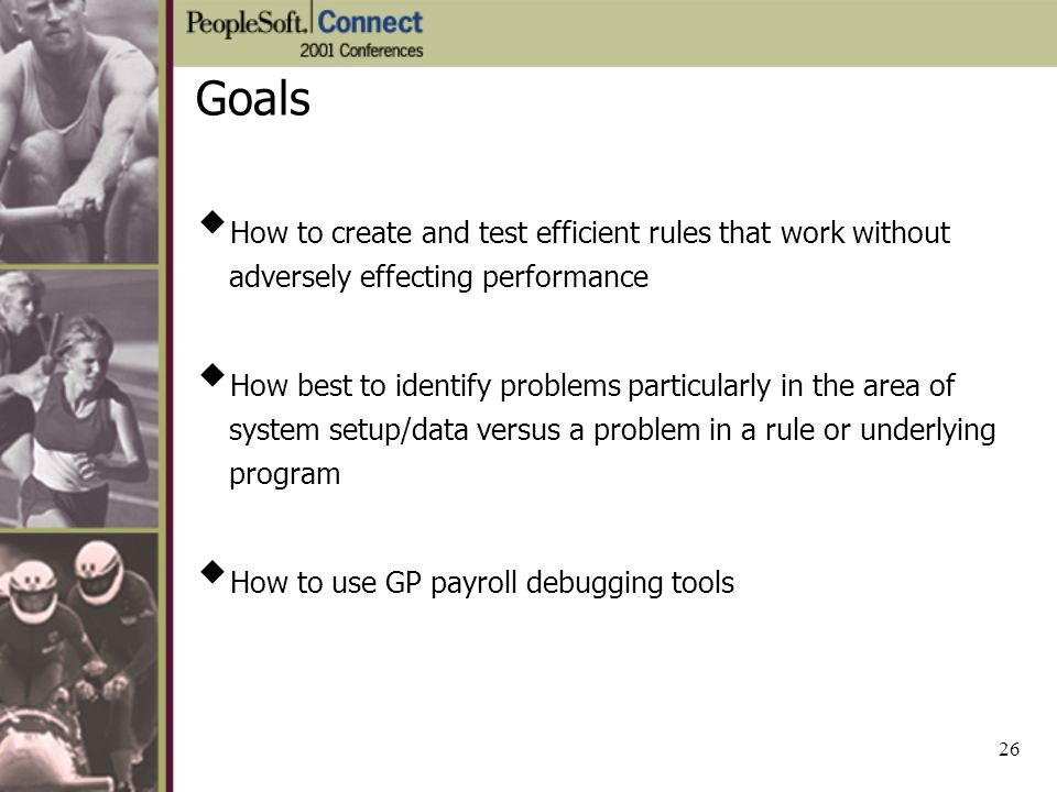 Goals How to create and test efficient rules that work without adversely effecting performance.