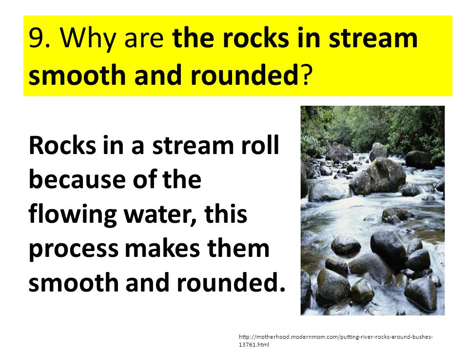 9. Why are the rocks in stream smooth and rounded