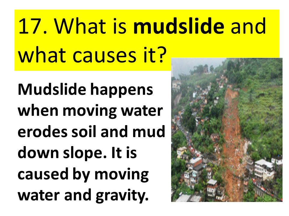 17. What is mudslide and what causes it