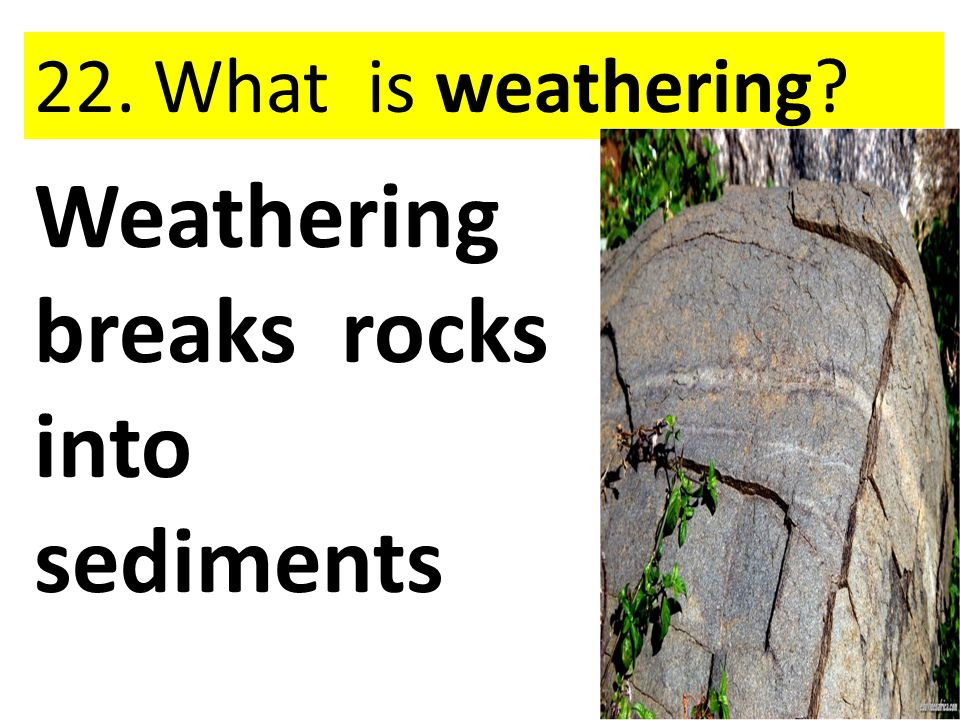 Weathering breaks rocks into sediments
