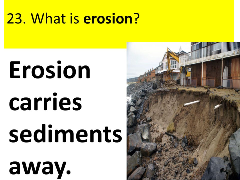 Erosion carries sediments away.