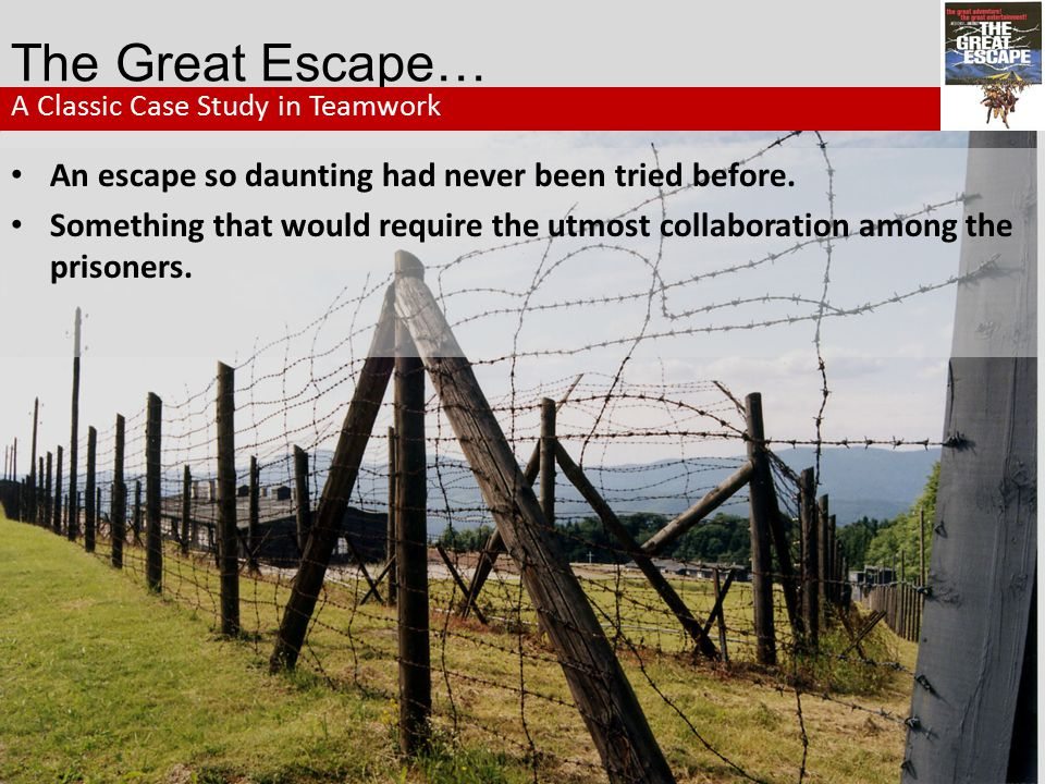 The Great Escape… An escape so daunting had never been tried before.