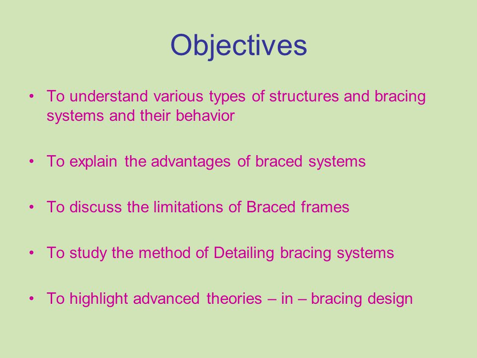 Objectives To understand various types of structures and bracing systems and their behavior. To explain the advantages of braced systems.