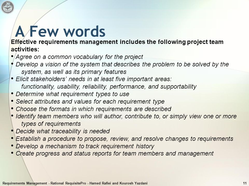 A Few words Effective requirements management includes the following project team activities: Agree on a common vocabulary for the project.