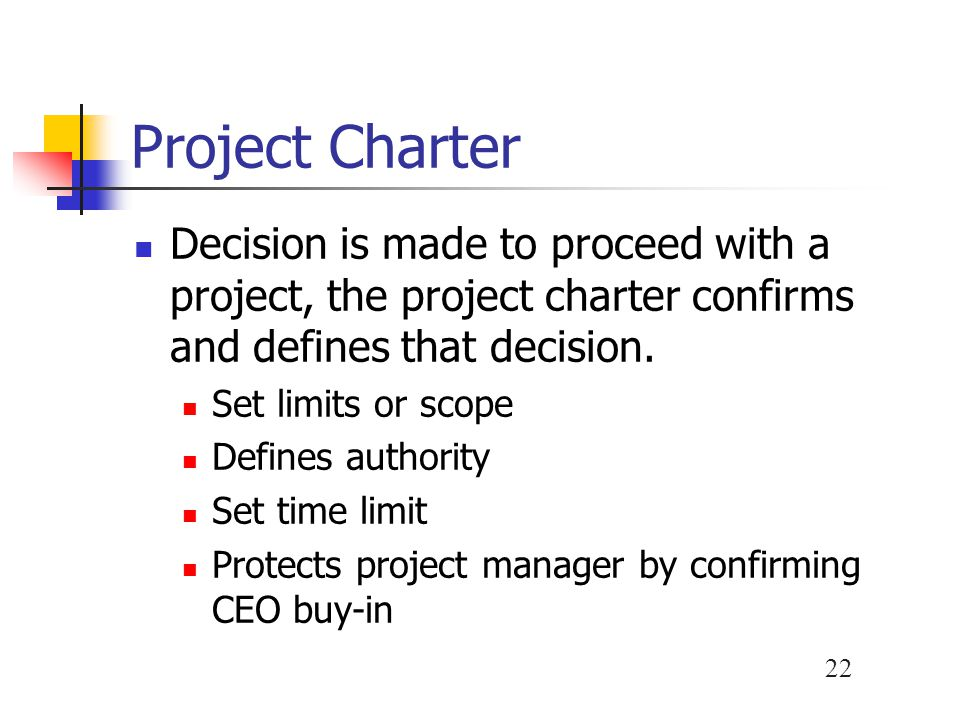 Project Charter Decision is made to proceed with a project, the project charter confirms and defines that decision.