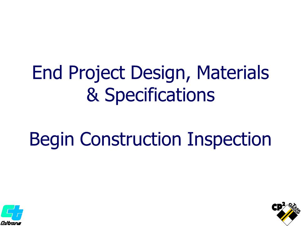 End Project Design, Materials & Specifications Begin Construction Inspection