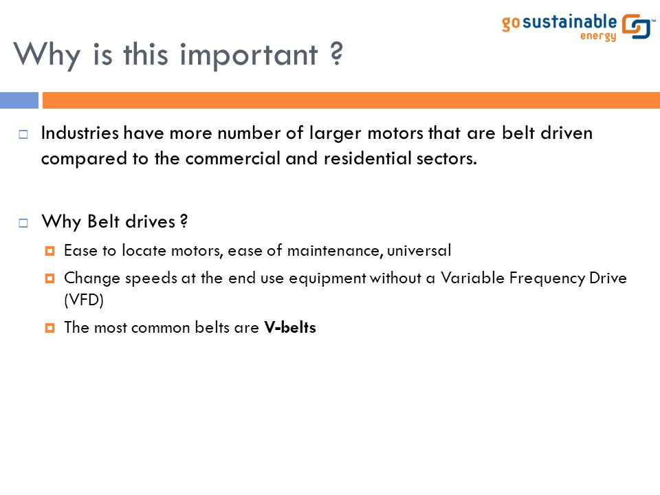 Why is this important Industries have more number of larger motors that are belt driven compared to the commercial and residential sectors.
