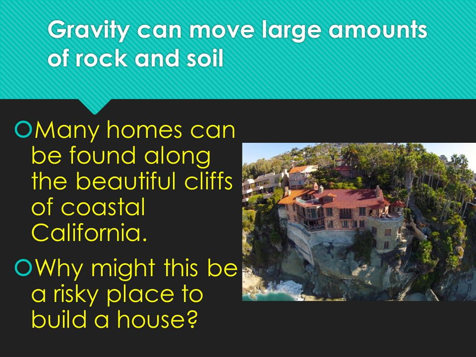 Gravity can move large amounts of rock and soil