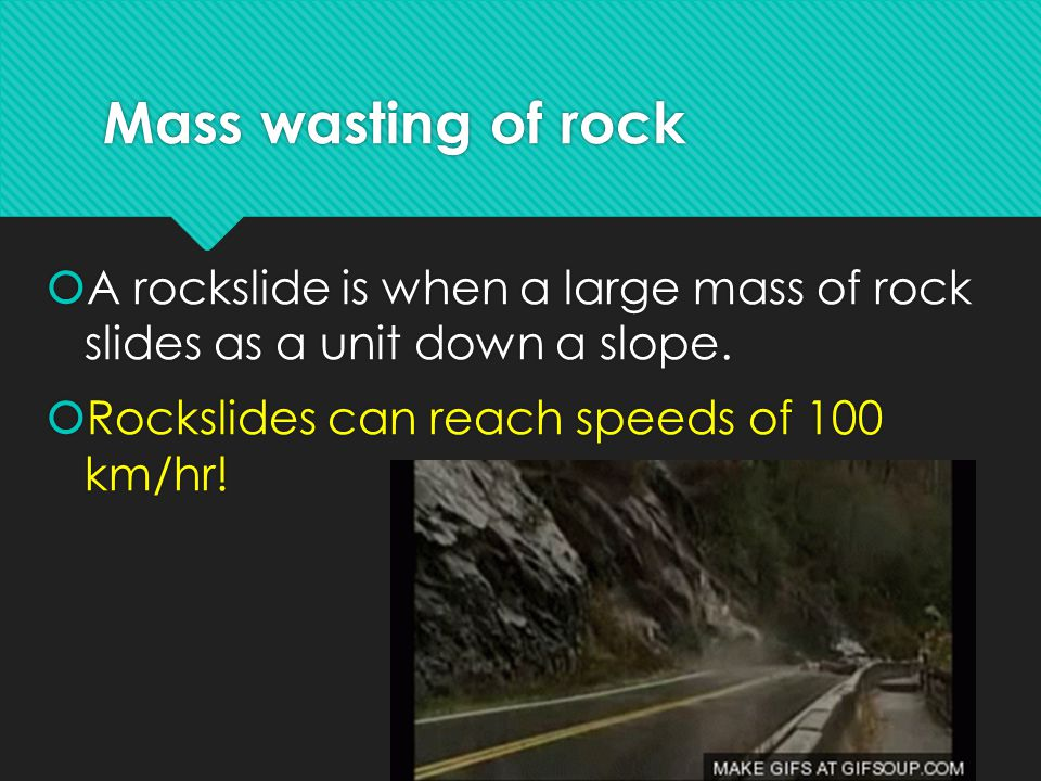 Mass wasting of rock A rockslide is when a large mass of rock slides as a unit down a slope.