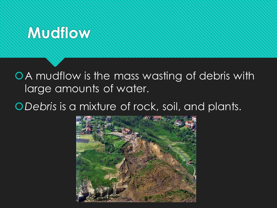 Mudflow A mudflow is the mass wasting of debris with large amounts of water.