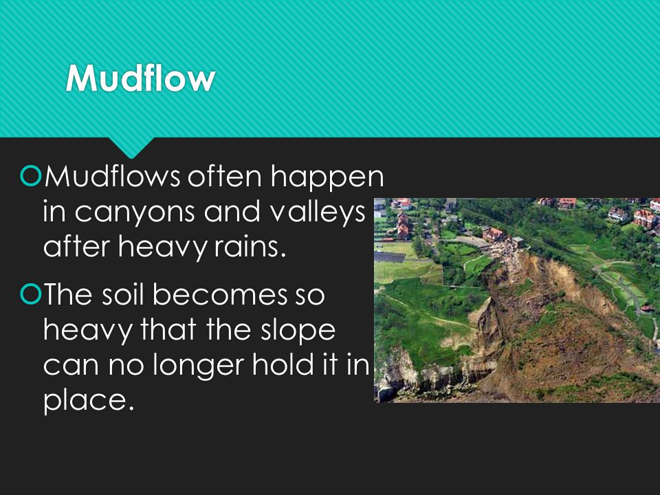 Mudflow Mudflows often happen in canyons and valleys after heavy rains.