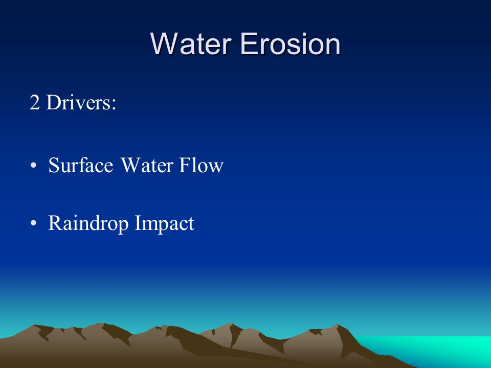 Water Erosion 2 Drivers: Surface Water Flow Raindrop Impact