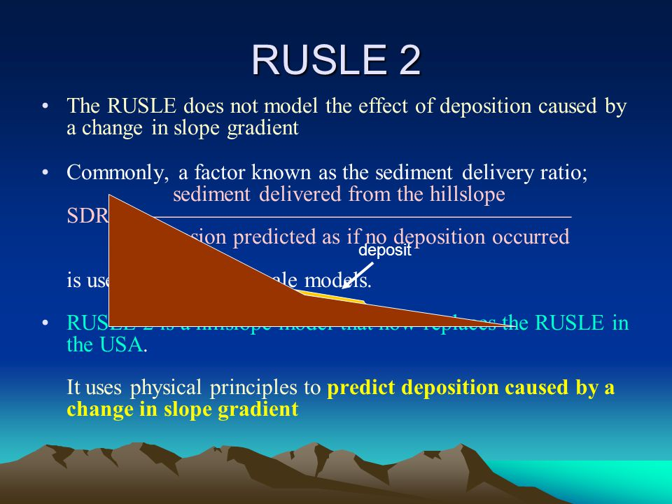 RUSLE 2 The RUSLE does not model the effect of deposition caused by a change in slope gradient.