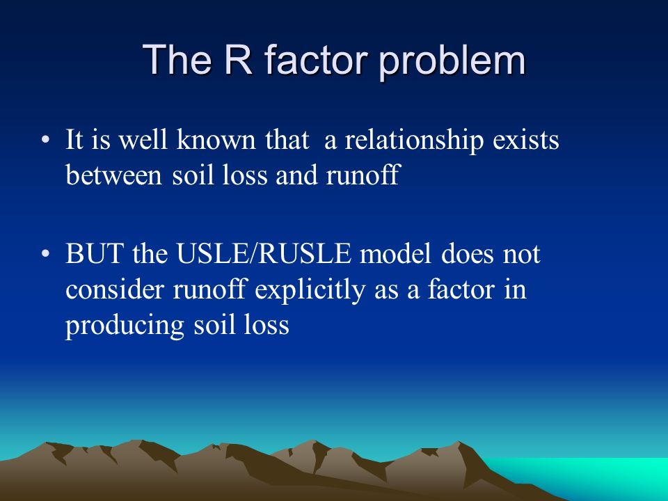 The R factor problem It is well known that a relationship exists between soil loss and runoff.