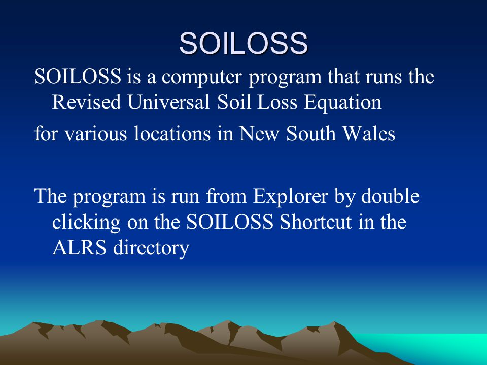 SOILOSS SOILOSS is a computer program that runs the Revised Universal Soil Loss Equation. for various locations in New South Wales.