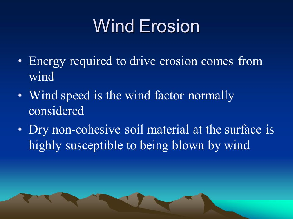 Wind Erosion Energy required to drive erosion comes from wind