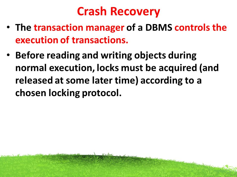 Crash Recovery The transaction manager of a DBMS controls the execution of transactions.