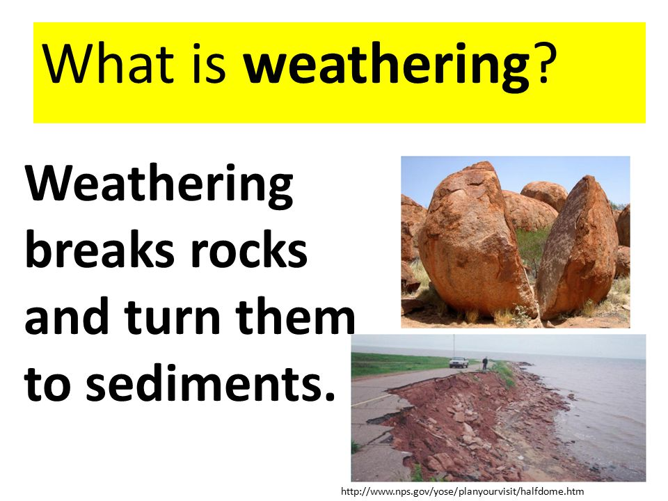 What is weathering Weathering breaks rocks and turn them to sediments.