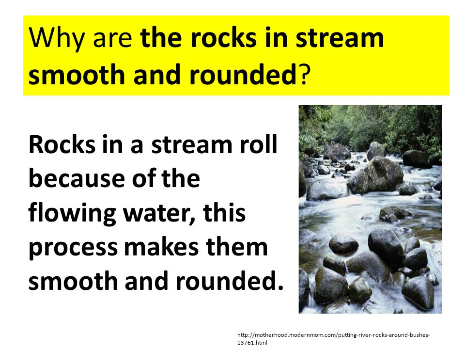Why are the rocks in stream smooth and rounded