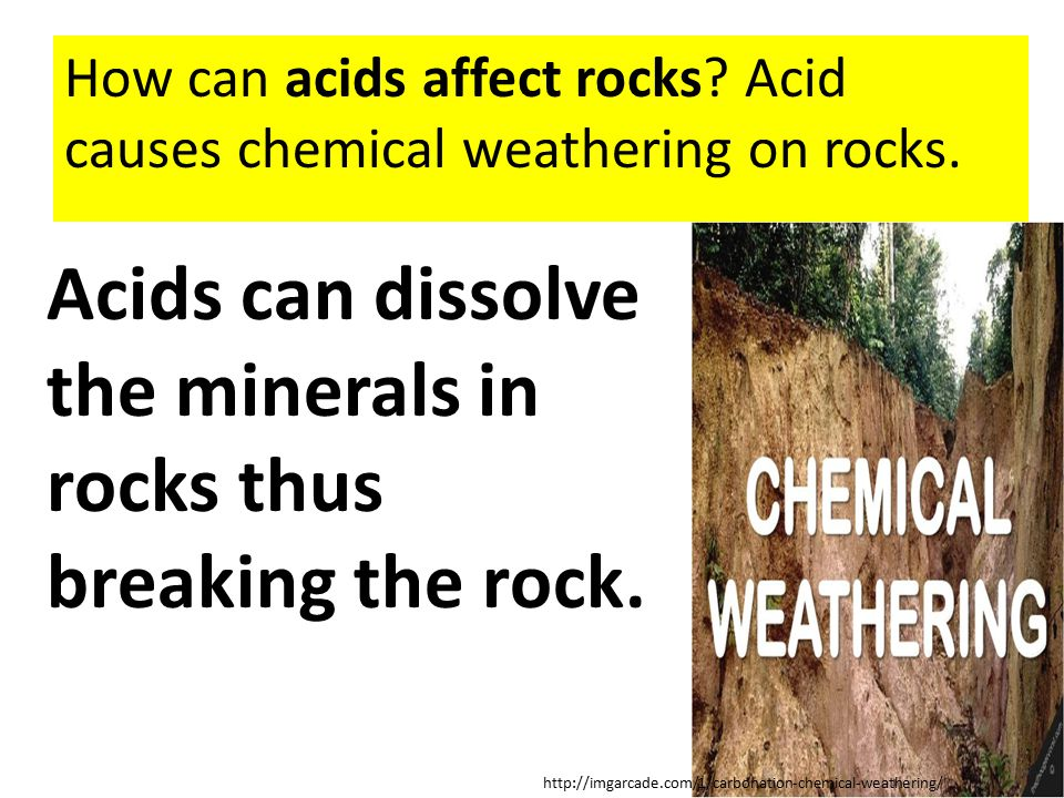 Acids can dissolve the minerals in rocks thus breaking the rock.