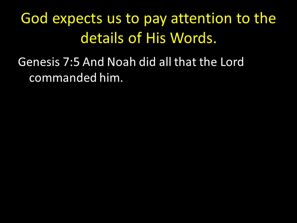 God expects us to pay attention to the details of His Words.