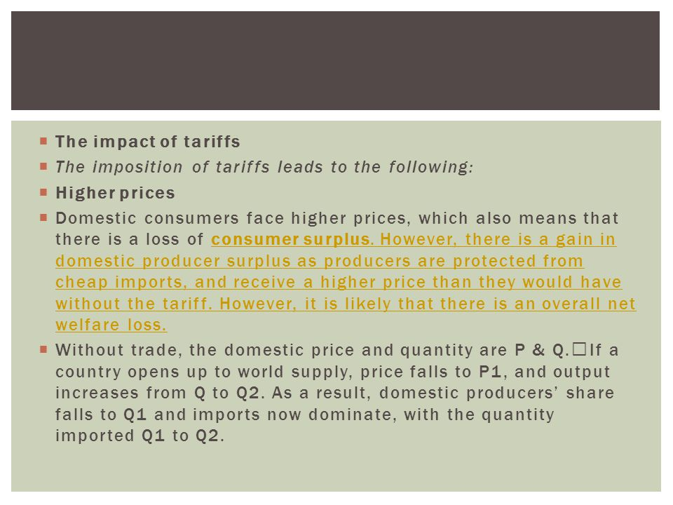 The impact of tariffs The imposition of tariffs leads to the following: Higher prices.