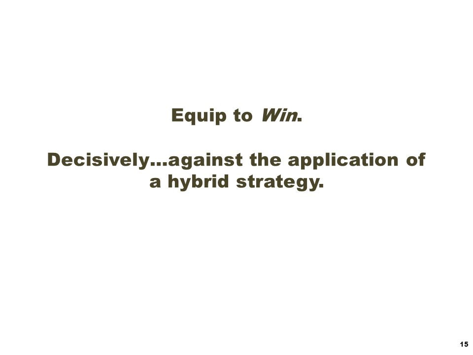 Equip to Win. Decisively…against the application of a hybrid strategy.