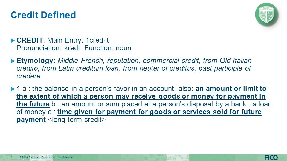 Credit Defined CREDIT: Main Entry: 1cred·it Pronunciation: kredt Function: noun.
