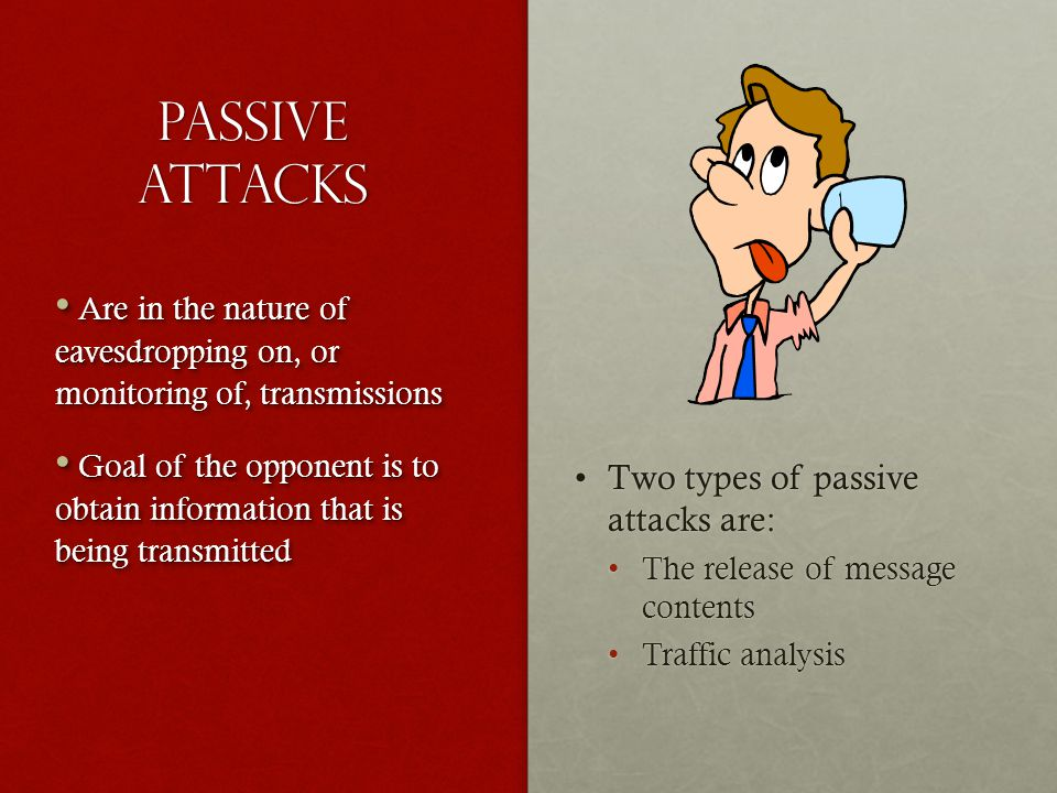 Passive Attacks Two types of passive attacks are: