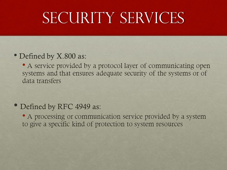 Security Services Defined by RFC 4949 as: Defined by X.800 as: