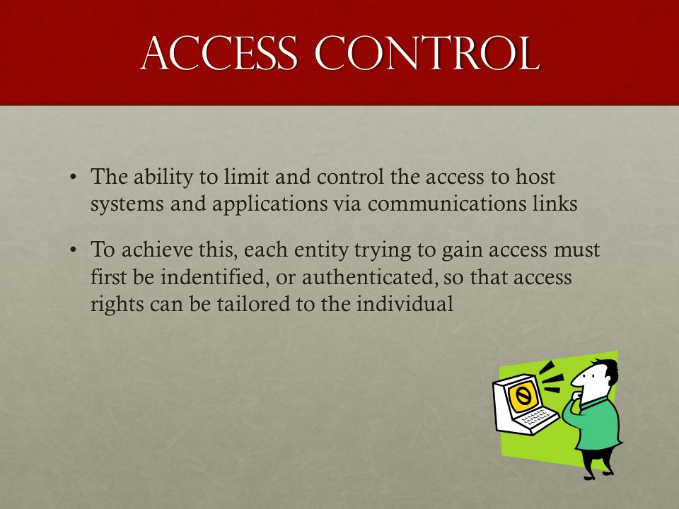 Access Control The ability to limit and control the access to host systems and applications via communications links.
