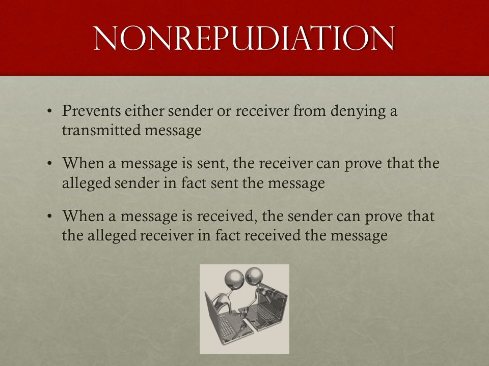 Nonrepudiation Prevents either sender or receiver from denying a transmitted message.
