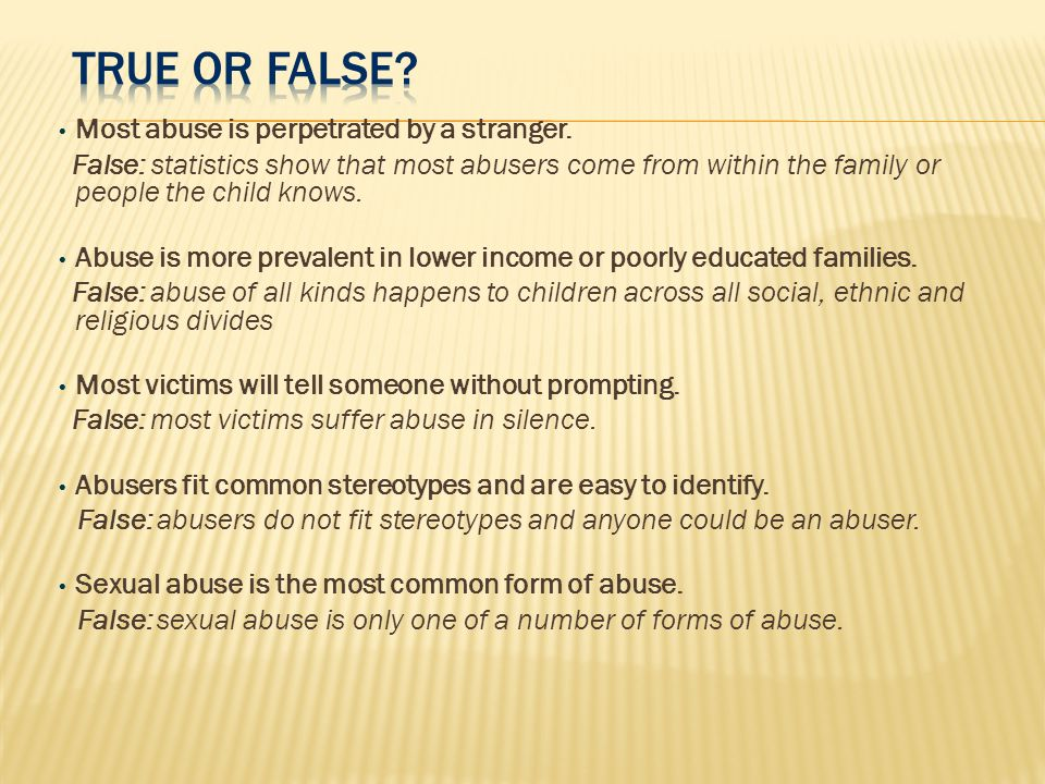True or False Most abuse is perpetrated by a stranger.