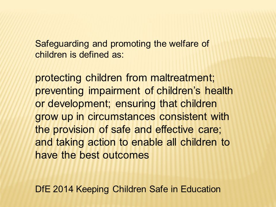 Safeguarding and promoting the welfare of children is defined as: