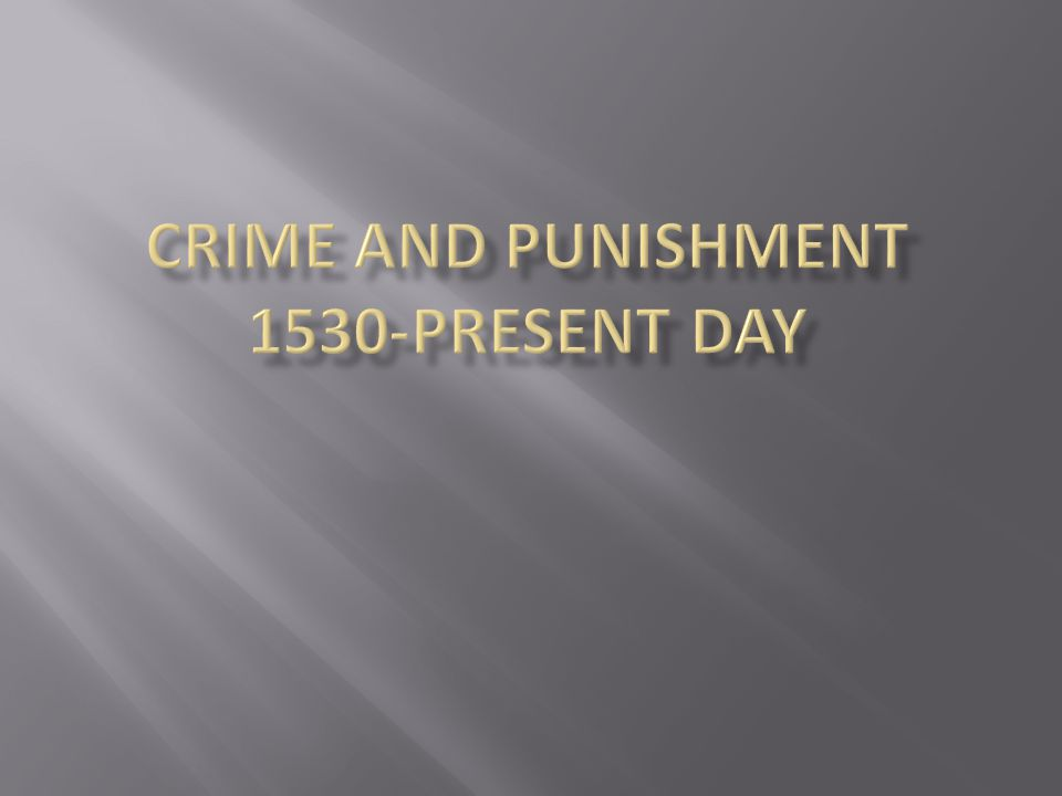 CRIME AND PUNISHMENT 1530-Present day
