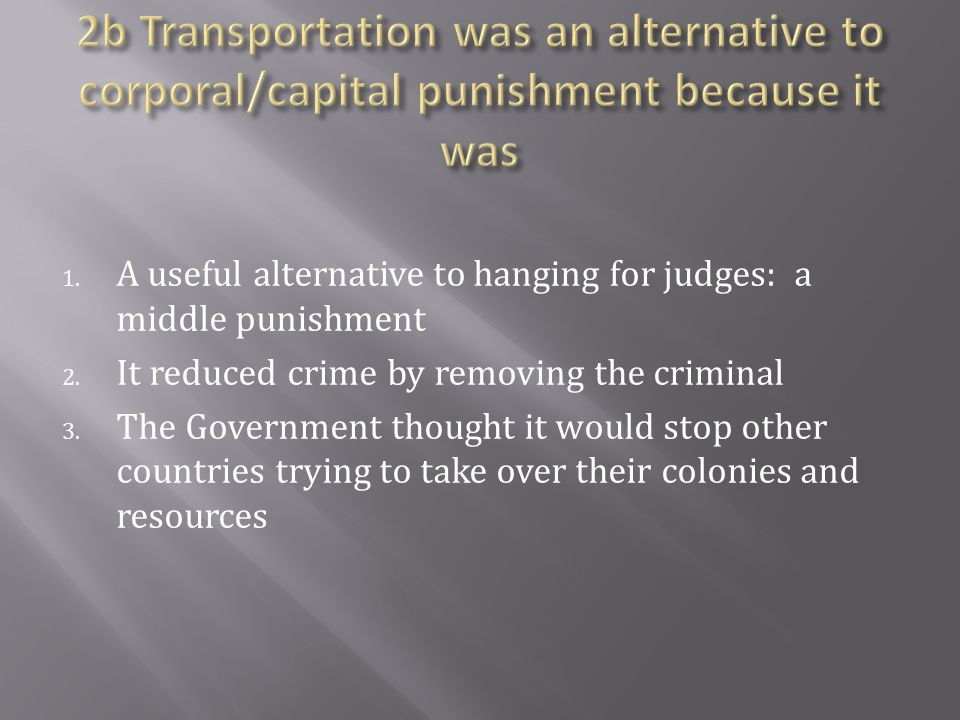 2b Transportation was an alternative to corporal/capital punishment because it was
