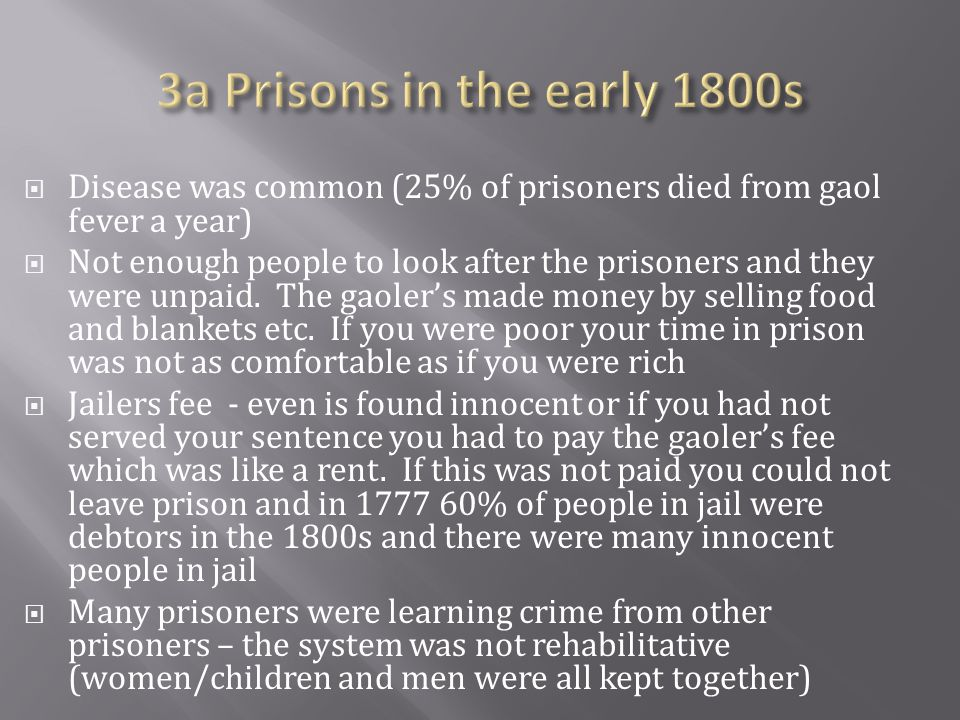 3a Prisons in the early 1800s Disease was common (25% of prisoners died from gaol fever a year)