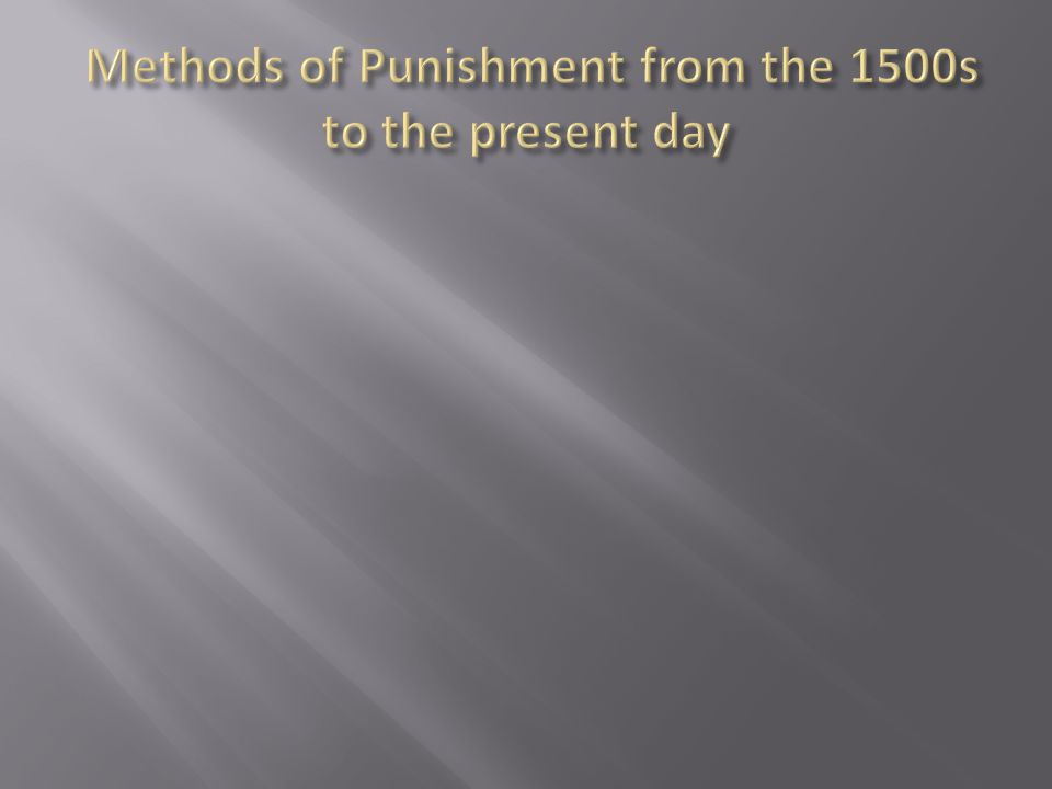 Methods of Punishment from the 1500s to the present day