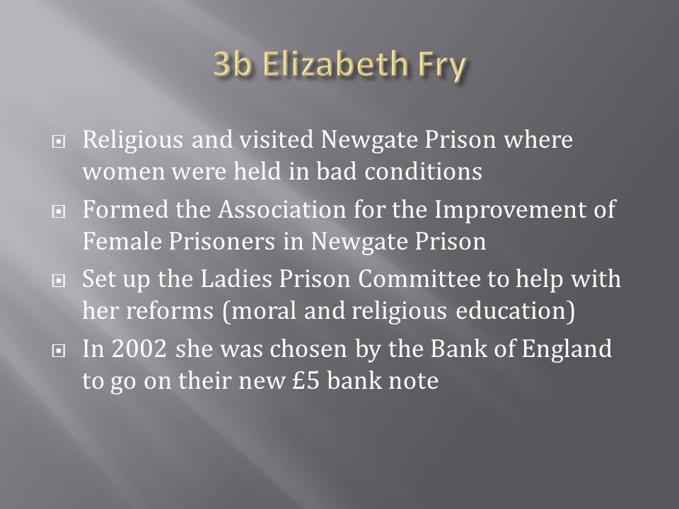 3b Elizabeth Fry Religious and visited Newgate Prison where women were held in bad conditions.