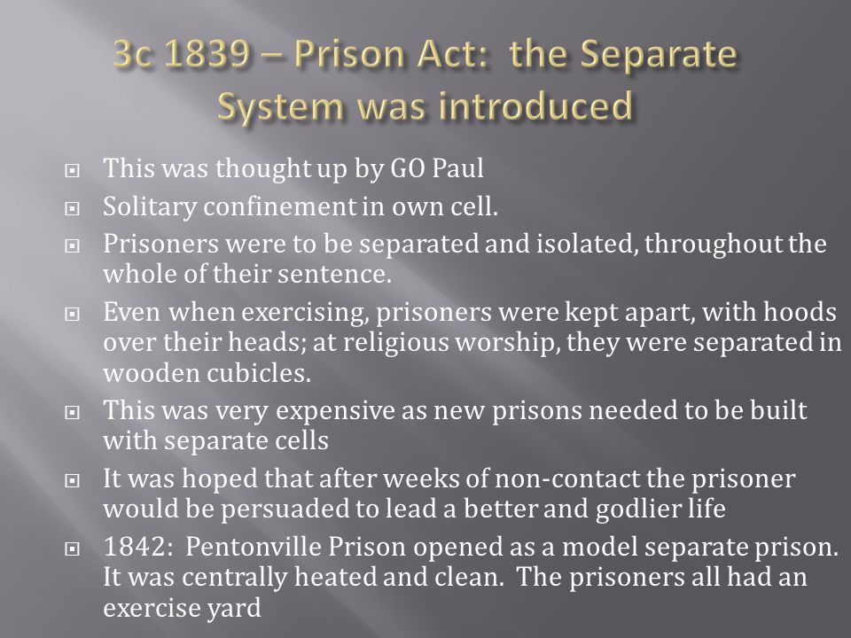 3c 1839 – Prison Act: the Separate System was introduced