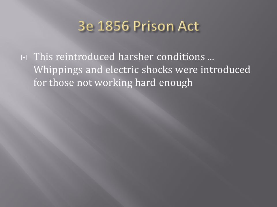 3e 1856 Prison Act This reintroduced harsher conditions ...